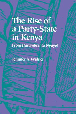 "The Rise of a Party-State in Kenya: From ""Harambee!"" to ""Nyayo!"", Widner, Jennifer  A."