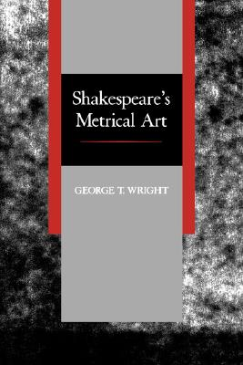 Shakespeare's Metrical Art, Wright, George T.