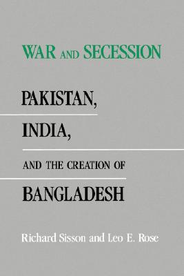Image for War and Secession: Pakistan, India, and the Creation of Bangladesh
