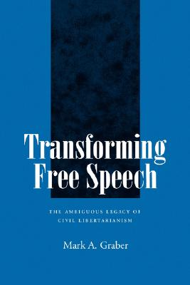 "Transforming Free Speech: The Ambiguous Legacy of Civil Libertarianism, ""Graber, Mark A."""