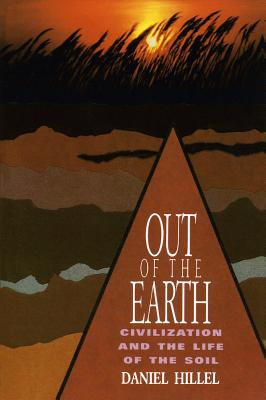 Out of the Earth: Civilization and the Life of the Soil, Hillel, Daniel