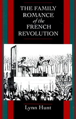 The Family Romance of the French Revolution, Hunt, Lynn