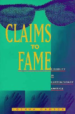 Image for Claims to Fame: Celebrity in Contemporary America
