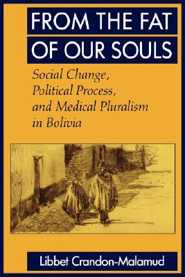 Image for From the Fat of Our Souls: Social Change, Political Process, and Medical Pluralism in Bolivia (Volume 26) (Comparative Studies of Health Systems and Medical Care)