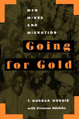 Going for Gold: Men, Mines, and Migration, Moodie, T. Dunbar;Ndatshe, Vivienne