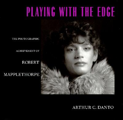 Image for Playing with the Edge: The Photographic Achievement of Robert Mapplethorpe