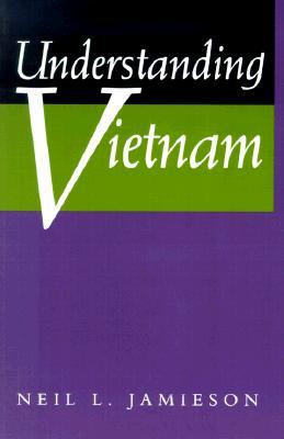 Understanding Vietnam (Philip E. Lilienthal Book.), Jamieson, Neil L.