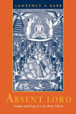 Image for Absent Lord: Ascetics and Kings in a Jain Ritual Culture (Volume 8) (Comparative Studies in Religion and Society)