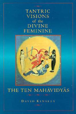 Image for Tantric Visions of the Divine Feminine: The Ten Mahavidyas