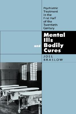 Image for Mental Ills and Bodily Cures: Psychiatric Treatment in the First Half of the Twentieth Century (Volume 8) (Medicine and Society)