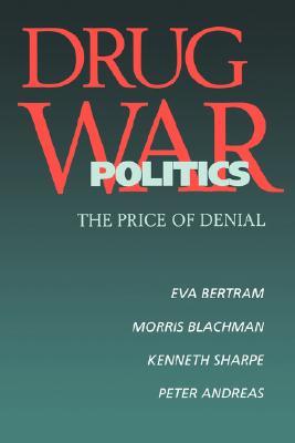 Image for Drug War Politics: The Price of Denial