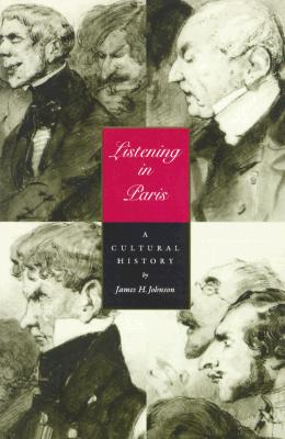 Listening in Paris: A Cultural History (Studies on the History of Society and Culture), Johnson, James H.