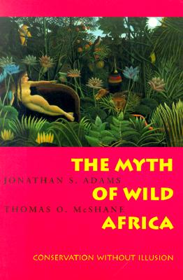 Image for The Myth of Wild Africa: Conservation Without Illusion