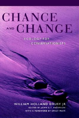 Chance and Change: Ecology for Conservationists, Drury, William Holland