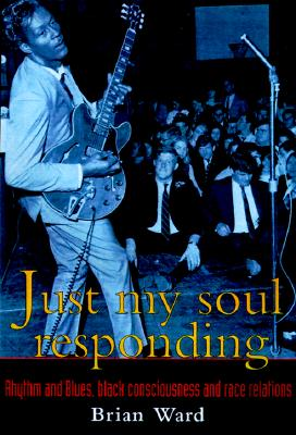 """Image for """"Just My Soul Responding: Rhythm and Blues, Black Consciousness, and Race Relations"""""""
