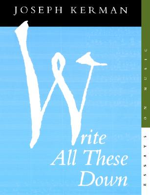 Image for Write All These Down: Essays on Music