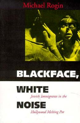 Image for Blackface, White Noise: Jewish Immigrants in the Hollywood Melting Pot