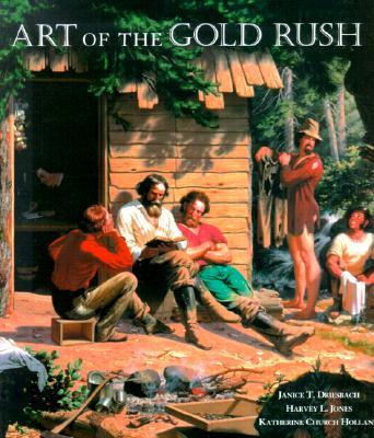 Art of the Gold Rush, Driesbach, Janice T.; Jones, Harvey L.; Holland, Katherine Church