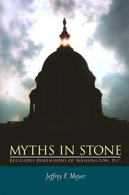 Image for Myths in Stone: Religious Dimensions of Washington, D.C.