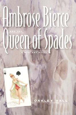 Ambrose Bierce and the Queen of Spades: A Mystery Novel, Hall, Oakley;Hall, Oakley M.