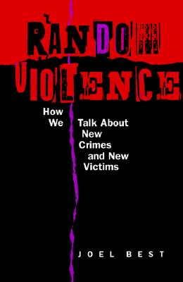 Image for Random Violence: How We Talk about New Crimes and New Victims