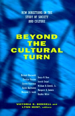 Image for Beyond the Cultural Turn: New Directions in the Study of Society and Culture (Volume 34) (Studies on the History of Society and Culture)