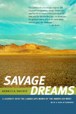 Savage Dreams: A Journey into the Landscape Wars of the American West, Solnit, Rebecca