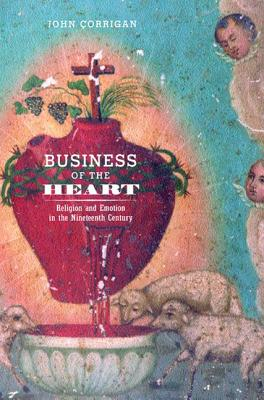 Image for Business of the Heart: Religion and Emotion in the Nineteenth Century