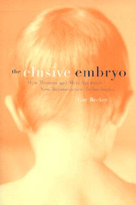 Image for The Elusive Embryo: How Men and Women Approach New Reproductive Technologies