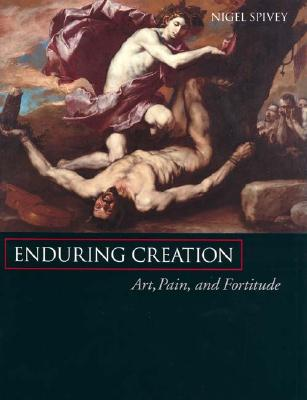 Image for Enduring Creation: Art, Pain, and Fortitude