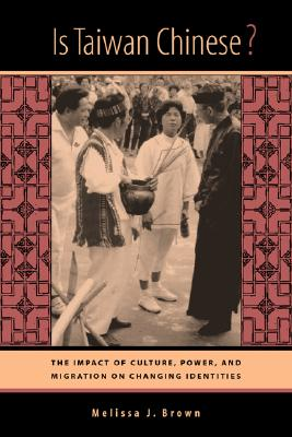 Image for Is Taiwan Chinese?: The Impact of Culture, Power, and Migration on Changing Identities (Volume 2) (Berkeley Series in Interdisciplinary Studies of China)