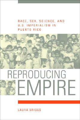 Image for Reproducing Empire: Race, Sex, Science, and U.S. Imperialism in Puerto Rico