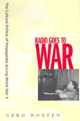 Image for Radio Goes to War: The Cultural Politics of Proaganda During World War II