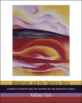 Image for Modernism and the Feminine Voice: O'Keeffe and the Women of the Stieglitz Circle