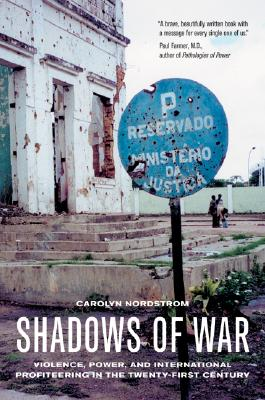 Image for Shadows of War: Violence, Power, and International Profiteering in the Twenty-First Century (California Series in Public Anthropology)