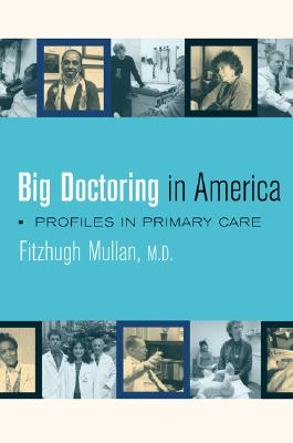 Image for Big Doctoring in America: Profiles in Primary Care (Volume 5) (California/Milbank Books on Health and the Public)