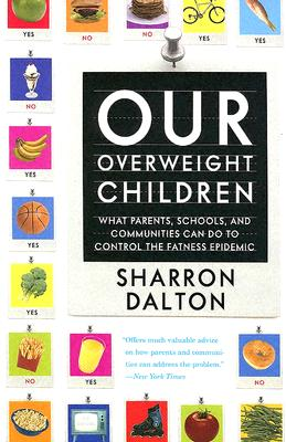 Image for Our Overweight Children: What Parents, Schools, and Communities Can Do to Control the Fatness Epidemic (Volume 13) (California Studies in Food and Culture)