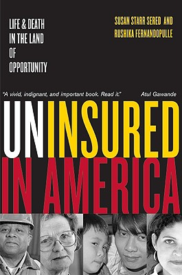 Uninsured in America: Life and Death in the Land of Opportunity, Sered, Susan; Fernandopulle, Rushika