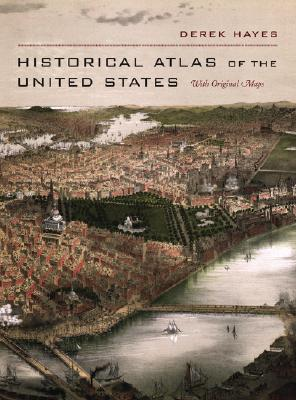 Historical Atlas of the United States: With Original Maps, Hayes, Derek