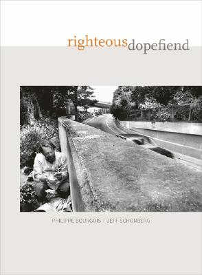 Righteous Dopefiend (California Series in Public Anthropology), Philippe Bourgois, Jeffrey Schonberg