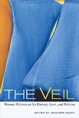 Image for VEIL, THE WOMEN WRITERS ON ITS HISTORY, LORE, AND POLITICS