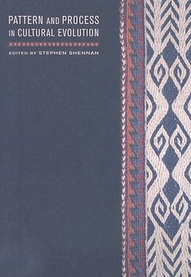 Pattern and Process in Cultural Evolution (Origins of Human Behavior and Culture), Stephen Shennan (Editor)