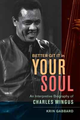 Image for Better Git It in Your Soul: An Interpretive Biography of Charles Mingus