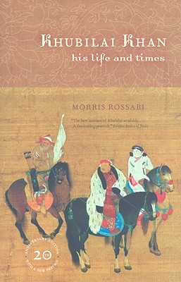 Khubilai Khan: His Life and Times, Rossabi, Morris