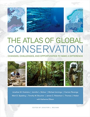Image for The Atlas of Global Conservation: Changes, Challenges, and Opportunities to Make a Difference