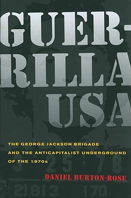 Guerrilla USA: The George Jackson Brigade and the Anticapitalist Underground of the 1970s, Burton-Rose, Daniel