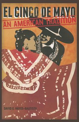 El Cinco de Mayo: An American Tradition, Hayes-Bautista, David