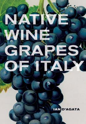 Native Wine Grapes of Italy, D'Agata, Ian