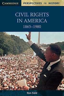 Civil Rights in America, 1865-1980 (Cambridge Perspectives in History), Field, Ron