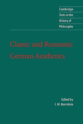 Classic and Romantic German Aesthetics (Cambridge Texts in the History of Philosophy)